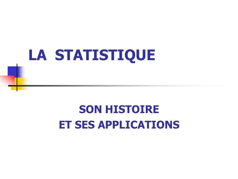 LA STATISTIQUE SON HISTOIRE ET SES APPLICATIONS