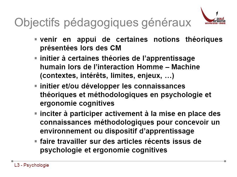 L3 - Psychologie Objectifs pédagogiques généraux venir en appui de certaines notions théoriques présentées lors des CM initier à certaines théories de