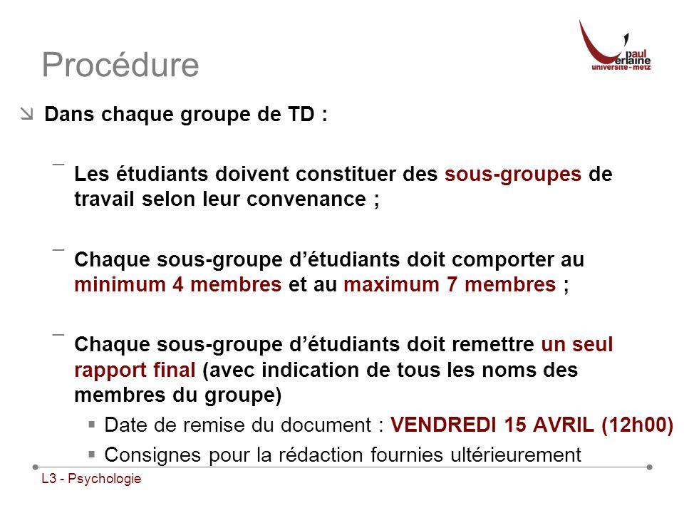 L3 - Psychologie Procédure Dans chaque groupe de TD : ¯Les étudiants doivent constituer des sous-groupes de travail selon leur convenance ; ¯Chaque so