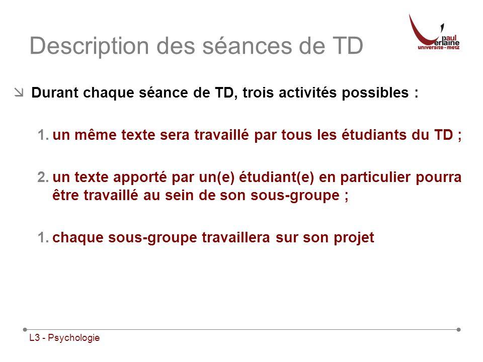 L3 - Psychologie Description des séances de TD Durant chaque séance de TD, trois activités possibles : 1.un même texte sera travaillé par tous les étu