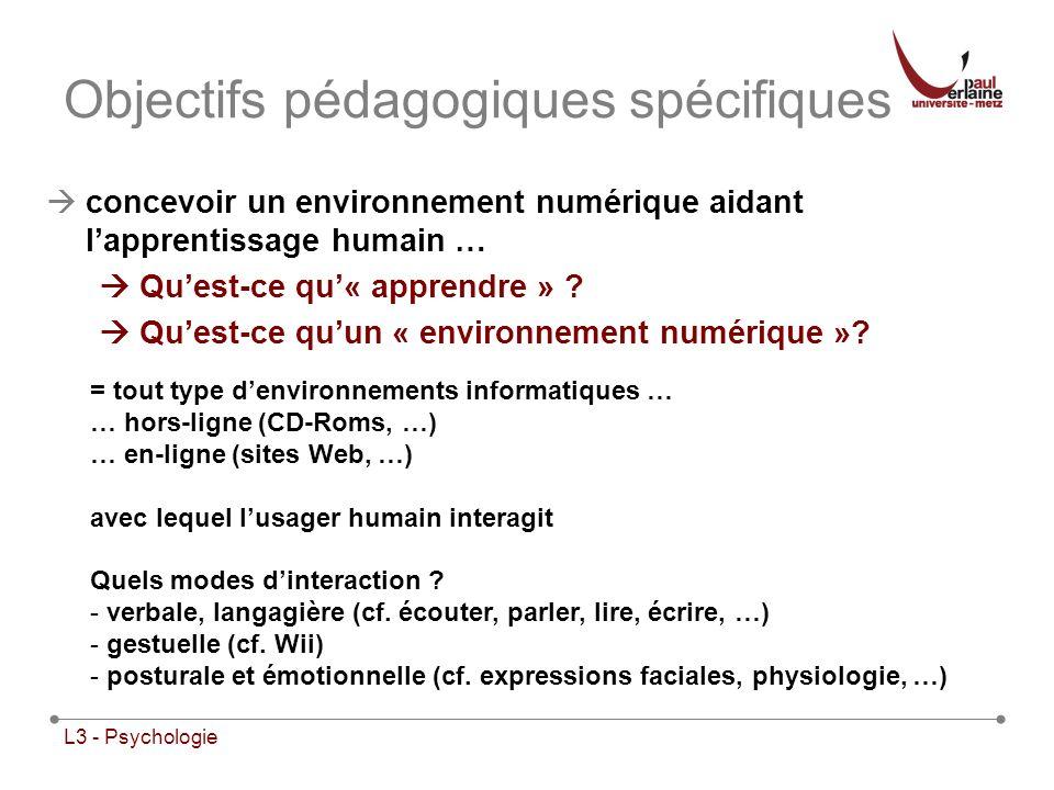 L3 - Psychologie Objectifs pédagogiques spécifiques concevoir un environnement numérique aidant lapprentissage humain … Quest-ce qu« apprendre » ? Que