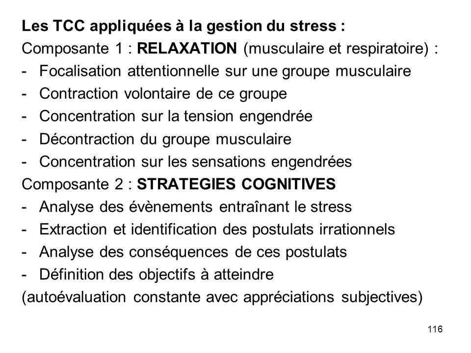 116 Les TCC appliquées à la gestion du stress : Composante 1 : RELAXATION (musculaire et respiratoire) : -Focalisation attentionnelle sur une groupe m