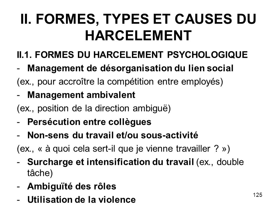 125 II. FORMES, TYPES ET CAUSES DU HARCELEMENT II.1. FORMES DU HARCELEMENT PSYCHOLOGIQUE -Management de désorganisation du lien social (ex., pour accr