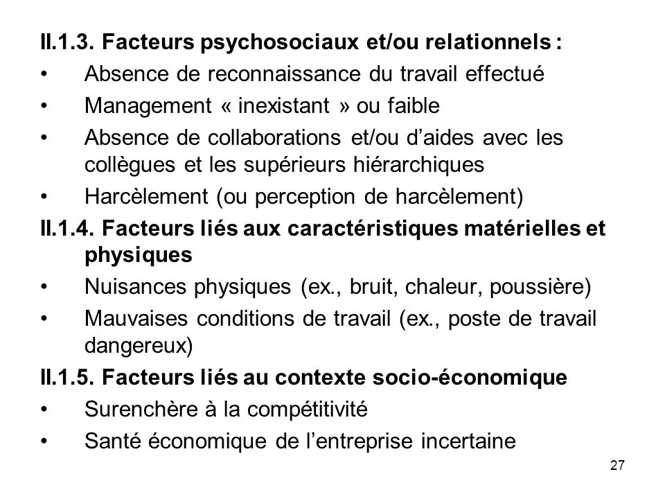 27 II.1.3. Facteurs psychosociaux et/ou relationnels : Absence de reconnaissance du travail effectué Management « inexistant » ou faible Absence de co
