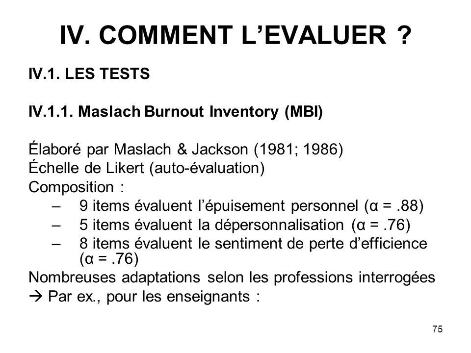 75 IV. COMMENT LEVALUER ? IV.1. LES TESTS IV.1.1. Maslach Burnout Inventory (MBI) Élaboré par Maslach & Jackson (1981; 1986) Échelle de Likert (auto-é