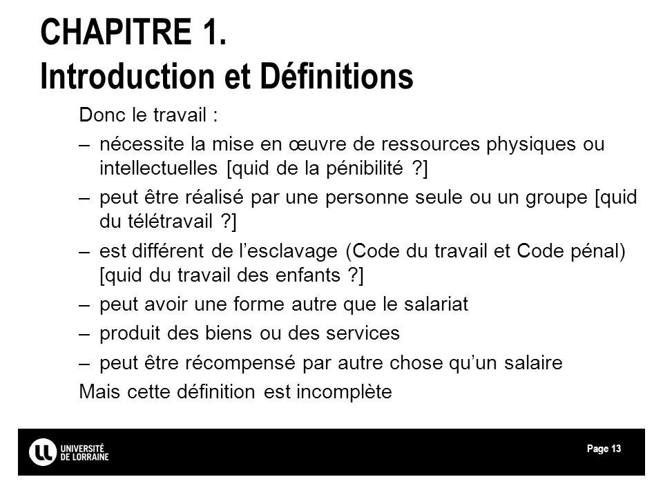 Page13 CHAPITRE 1. Introduction et Définitions Donc le travail : –nécessite la mise en œuvre de ressources physiques ou intellectuelles [quid de la pé
