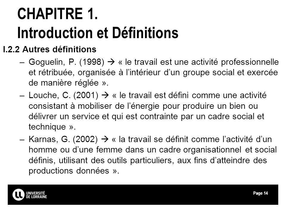 Page14 CHAPITRE 1. Introduction et Définitions I.2.2 Autres définitions –Goguelin, P. (1998) « le travail est une activité professionnelle et rétribué