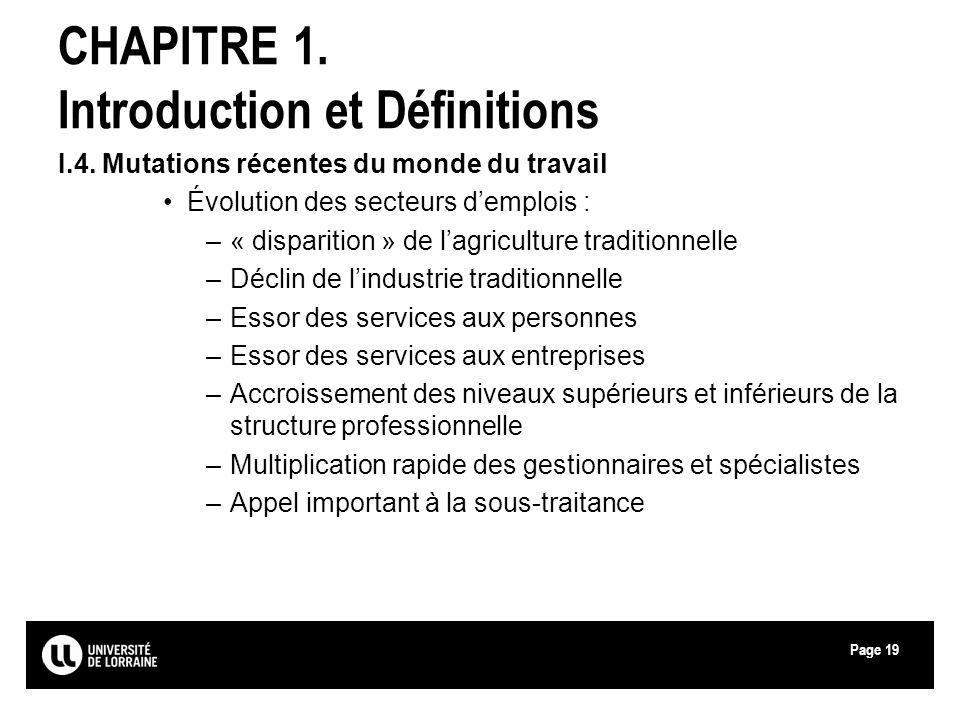 Page19 CHAPITRE 1. Introduction et Définitions I.4. Mutations récentes du monde du travail Évolution des secteurs demplois : –« disparition » de lagri
