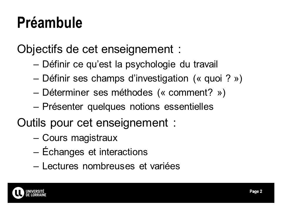 Page2 Préambule Objectifs de cet enseignement : –Définir ce quest la psychologie du travail –Définir ses champs dinvestigation (« quoi ? ») –Détermine