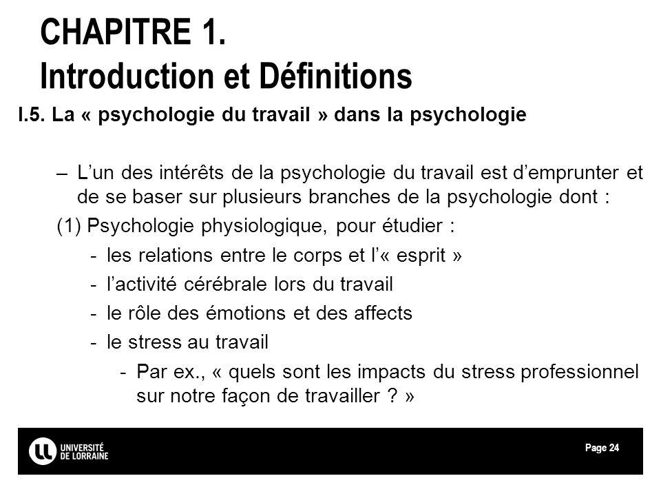 Page24 CHAPITRE 1. Introduction et Définitions I.5. La « psychologie du travail » dans la psychologie –Lun des intérêts de la psychologie du travail e