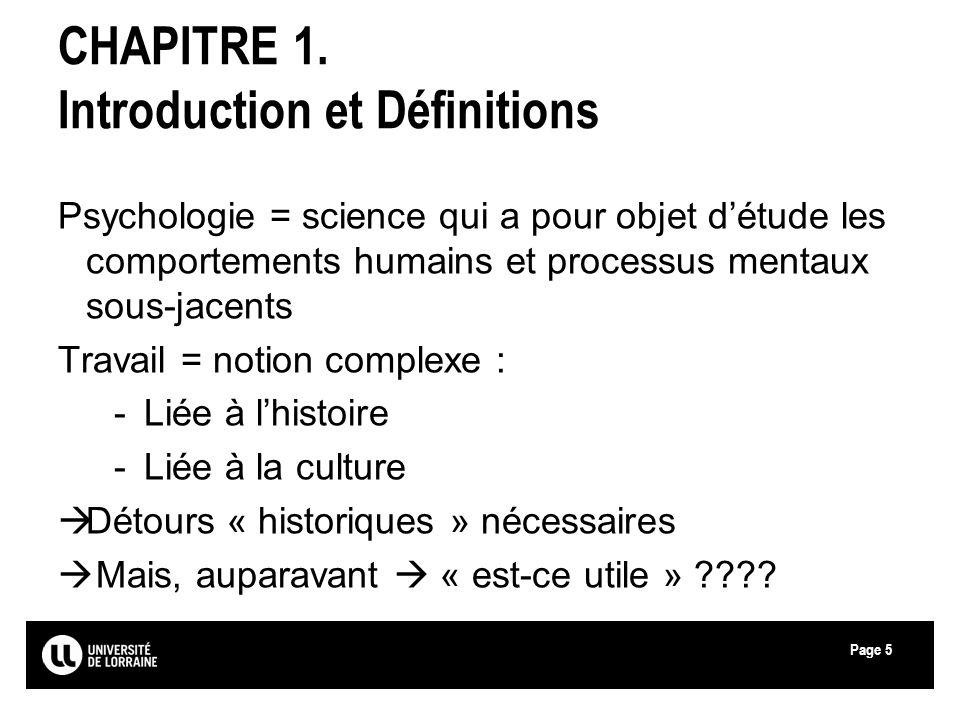 Page5 CHAPITRE 1. Introduction et Définitions Psychologie = science qui a pour objet détude les comportements humains et processus mentaux sous-jacent