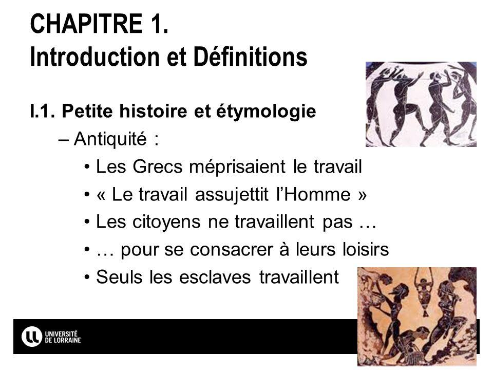 Page7 CHAPITRE 1. Introduction et Définitions I.1. Petite histoire et étymologie –Antiquité : Les Grecs méprisaient le travail « Le travail assujettit