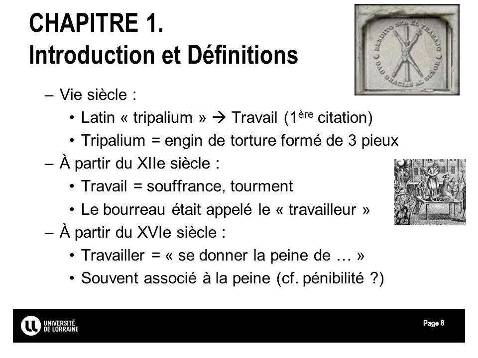 Page8 CHAPITRE 1. Introduction et Définitions –Vie siècle : Latin « tripalium » Travail (1 ère citation) Tripalium = engin de torture formé de 3 pieux