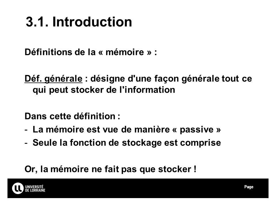Page Université Paul Verlaine - Metz 3.1. Introduction Définitions de la « mémoire » : Déf. générale : désigne d'une façon générale tout ce qui peut s