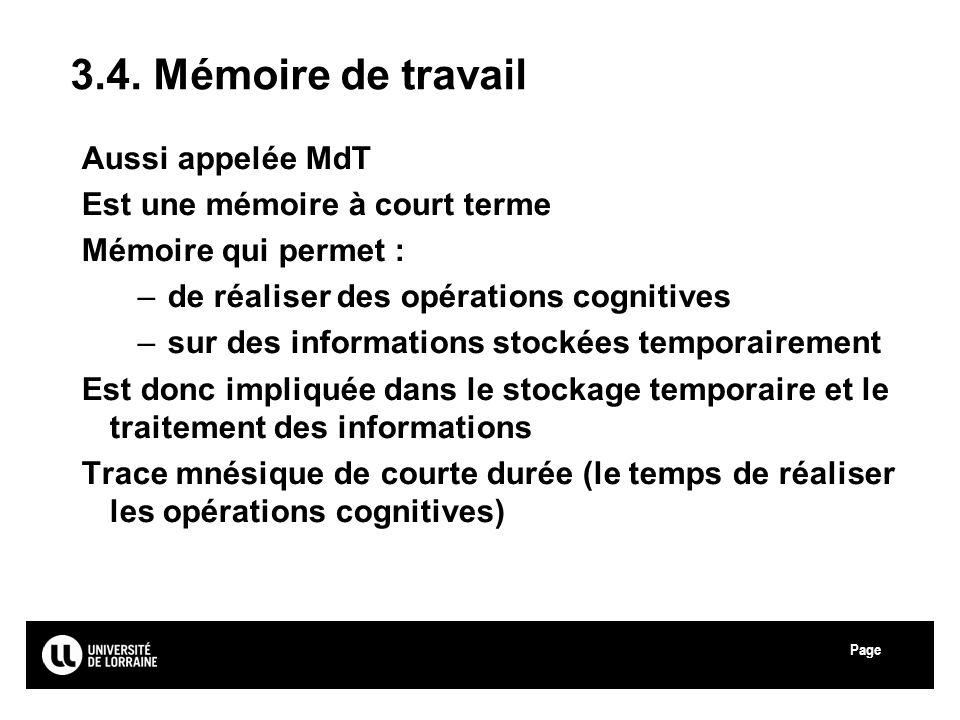 Page Université Paul Verlaine - Metz 3.4. Mémoire de travail Aussi appelée MdT Est une mémoire à court terme Mémoire qui permet : –de réaliser des opé
