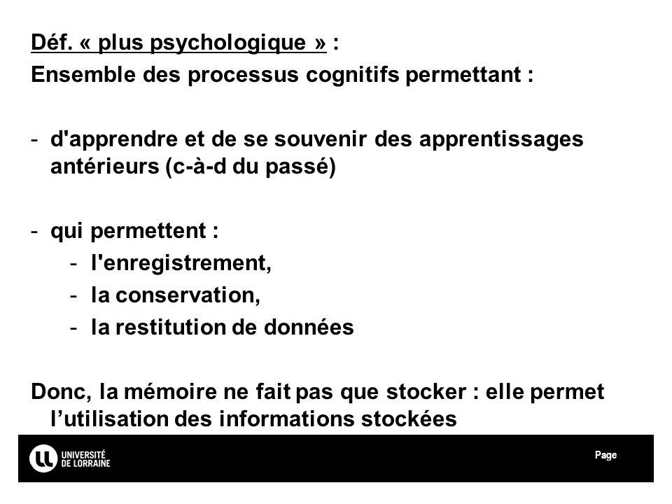 Page Université Paul Verlaine - Metz Déf. « plus psychologique » : Ensemble des processus cognitifs permettant : -d'apprendre et de se souvenir des ap