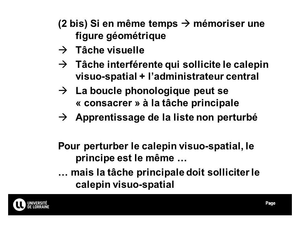 Page Université Paul Verlaine - Metz (2 bis) Si en même temps mémoriser une figure géométrique Tâche visuelle Tâche interférente qui sollicite le cale