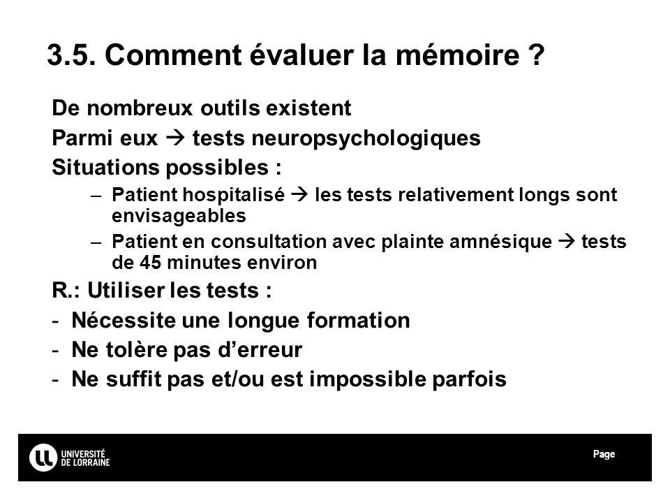 Page Université Paul Verlaine - Metz 3.5. Comment évaluer la mémoire ? De nombreux outils existent Parmi eux tests neuropsychologiques Situations poss