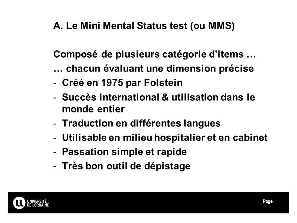 Page Université Paul Verlaine - Metz A. Le Mini Mental Status test (ou MMS) Composé de plusieurs catégorie ditems … … chacun évaluant une dimension pr