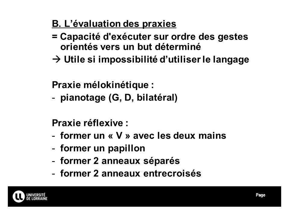 Page Université Paul Verlaine - Metz B. Lévaluation des praxies = Capacité d'exécuter sur ordre des gestes orientés vers un but déterminé Utile si imp