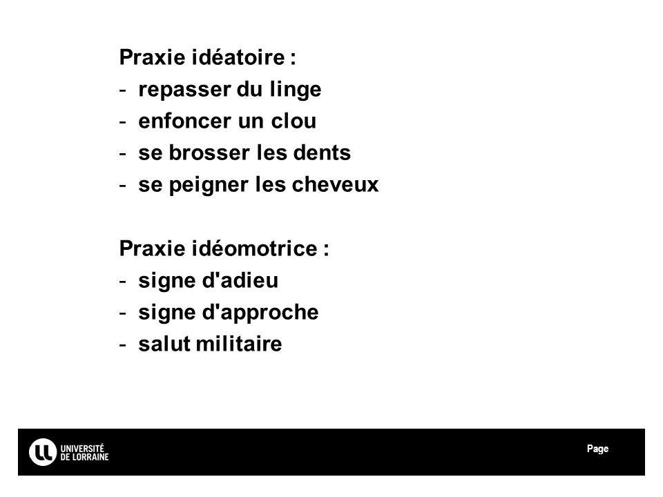 Page Université Paul Verlaine - Metz Praxie idéatoire : -repasser du linge -enfoncer un clou -se brosser les dents -se peigner les cheveux Praxie idéo