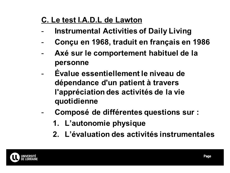 Page Université Paul Verlaine - Metz C. Le test I.A.D.L de Lawton -Instrumental Activities of Daily Living -Conçu en 1968, traduit en français en 1986