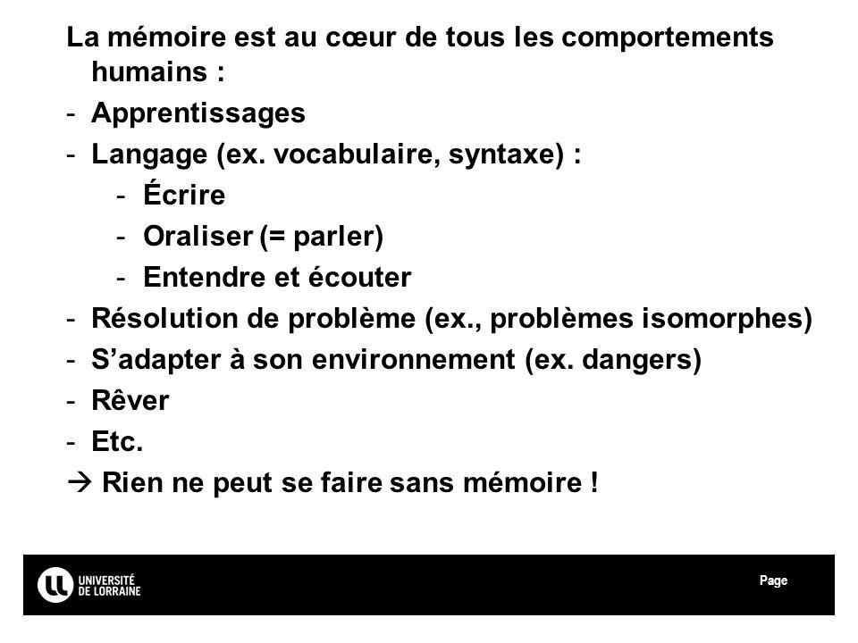 Page Université Paul Verlaine - Metz La mémoire est au cœur de tous les comportements humains : -Apprentissages -Langage (ex. vocabulaire, syntaxe) :