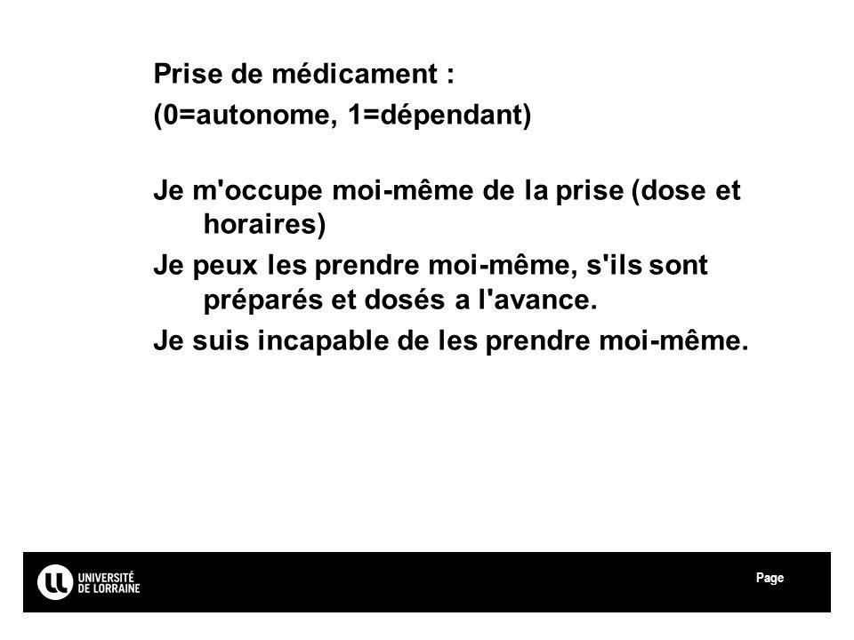 Page Université Paul Verlaine - Metz Prise de médicament : (0=autonome, 1=dépendant) Je m'occupe moi-même de la prise (dose et horaires) Je peux les p