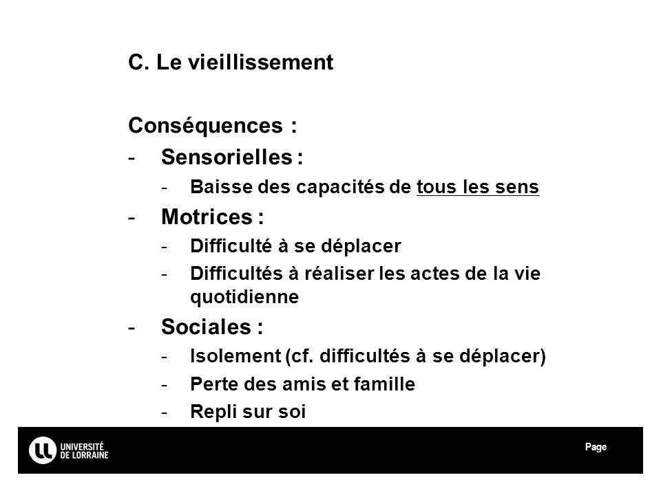 Page Université Paul Verlaine - Metz C. Le vieillissement Conséquences : -Sensorielles : -Baisse des capacités de tous les sens -Motrices : -Difficult