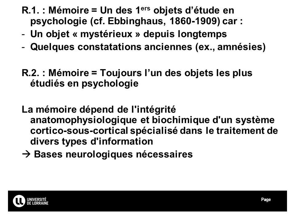 Page Université Paul Verlaine - Metz R.1. : Mémoire = Un des 1 ers objets détude en psychologie (cf. Ebbinghaus, 1860-1909) car : -Un objet « mystérie