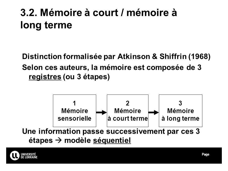 Page Université Paul Verlaine - Metz 3.2. Mémoire à court / mémoire à long terme Distinction formalisée par Atkinson & Shiffrin (1968) Selon ces auteu