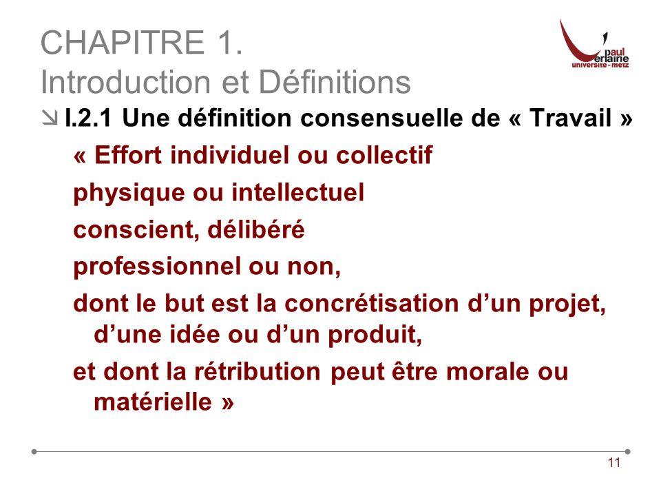 11 CHAPITRE 1. Introduction et Définitions I.2.1 Une définition consensuelle de « Travail » « Effort individuel ou collectif physique ou intellectuel