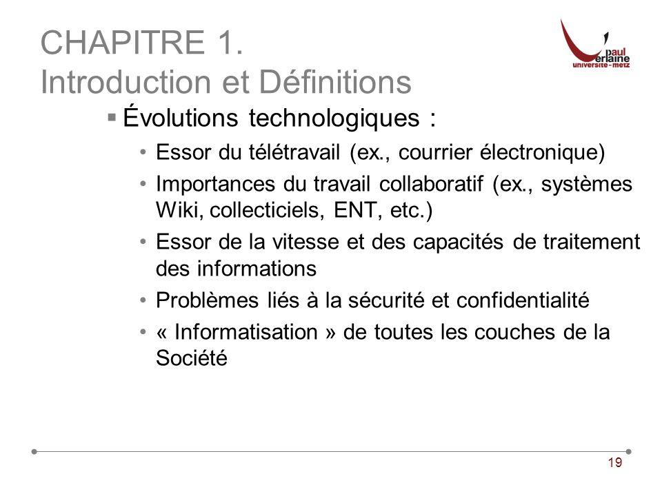 19 CHAPITRE 1. Introduction et Définitions Évolutions technologiques : Essor du télétravail (ex., courrier électronique) Importances du travail collab