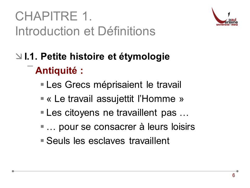 6 CHAPITRE 1. Introduction et Définitions I.1. Petite histoire et étymologie ¯Antiquité : Les Grecs méprisaient le travail « Le travail assujettit lHo