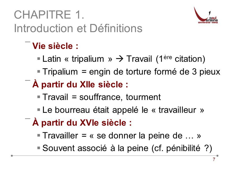 7 CHAPITRE 1. Introduction et Définitions ¯Vie siècle : Latin « tripalium » Travail (1 ère citation) Tripalium = engin de torture formé de 3 pieux ¯À
