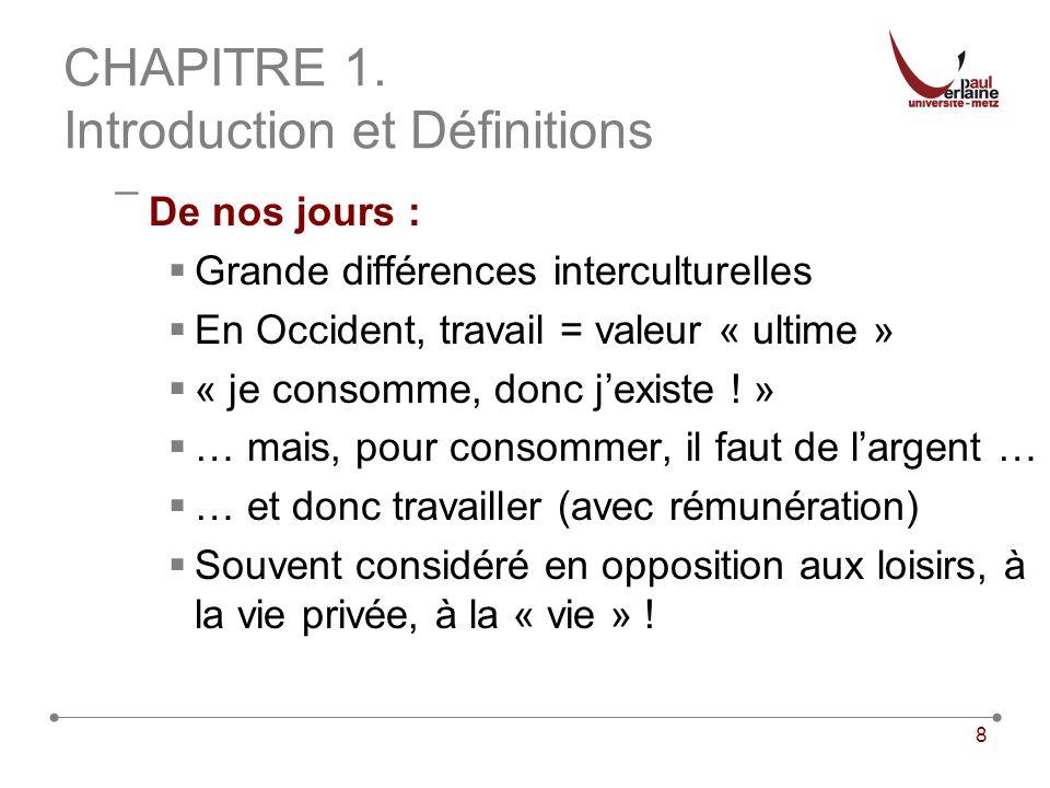 8 CHAPITRE 1. Introduction et Définitions ¯De nos jours : Grande différences interculturelles En Occident, travail = valeur « ultime » « je consomme,