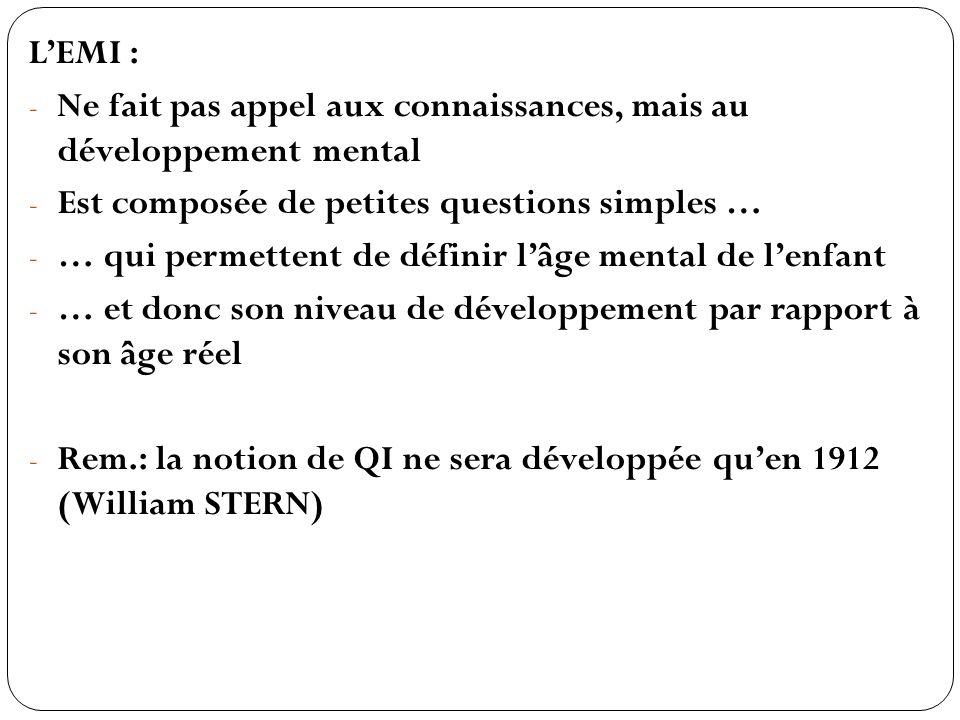 LEMI : - Ne fait pas appel aux connaissances, mais au développement mental - Est composée de petites questions simples … - … qui permettent de définir