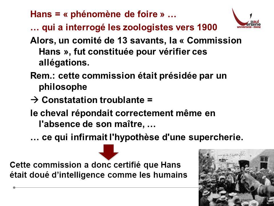 9 Hans = « phénomène de foire » … … qui a interrogé les zoologistes vers 1900 Alors, un comité de 13 savants, la « Commission Hans », fut constituée pour vérifier ces allégations.