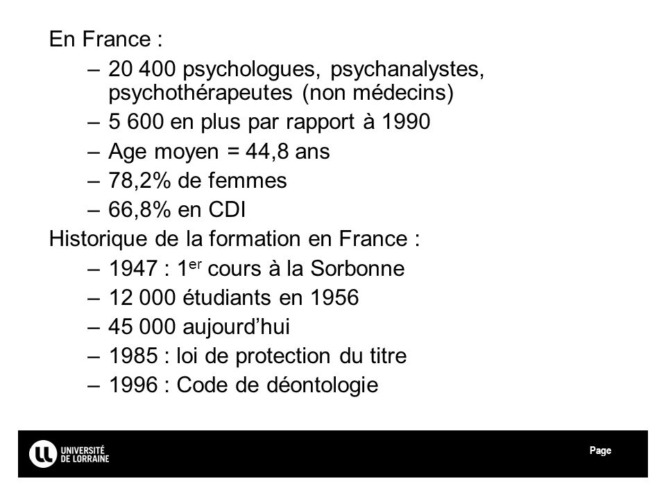 Page Université de Lorraine En France : –20 400 psychologues, psychanalystes, psychothérapeutes (non médecins) –5 600 en plus par rapport à 1990 –Age