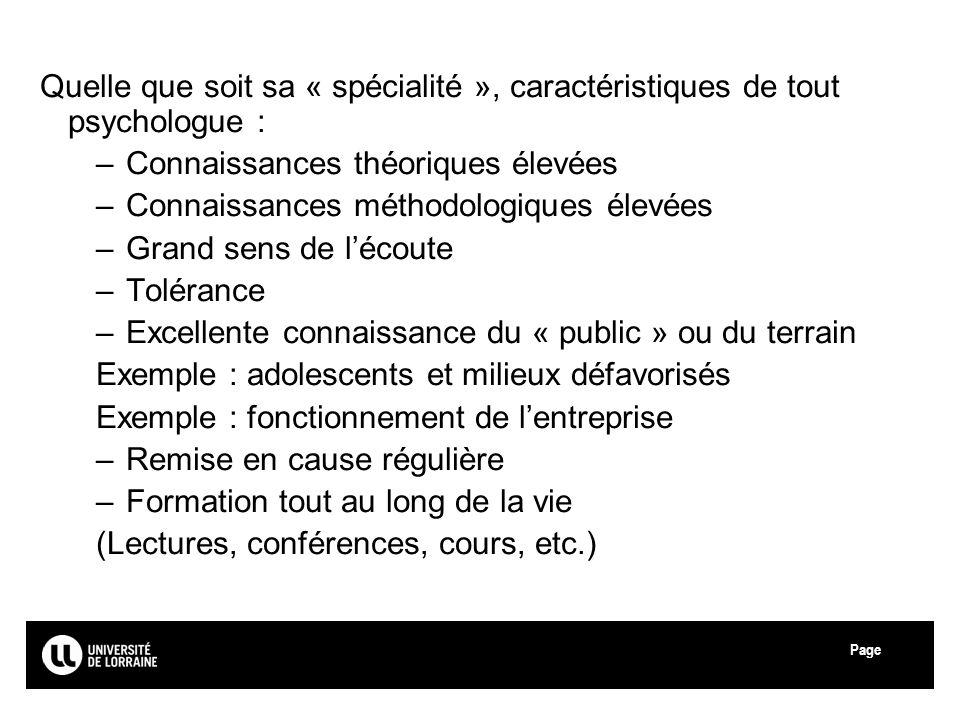 Page Université de Lorraine Quelle que soit sa « spécialité », caractéristiques de tout psychologue : –Connaissances théoriques élevées –Connaissances