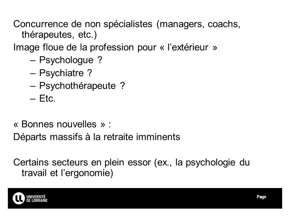 Page Université de Lorraine Concurrence de non spécialistes (managers, coachs, thérapeutes, etc.) Image floue de la profession pour « lextérieur » –Psychologue .