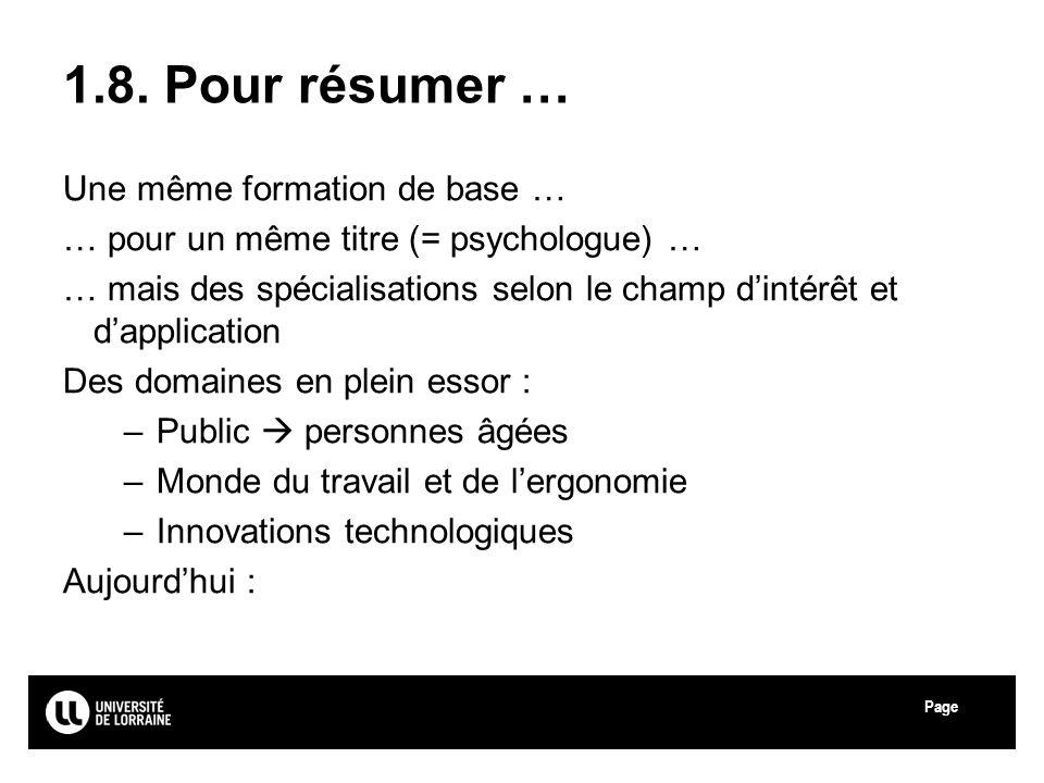 Page Université de Lorraine 1.8. Pour résumer … Une même formation de base … … pour un même titre (= psychologue) … … mais des spécialisations selon l