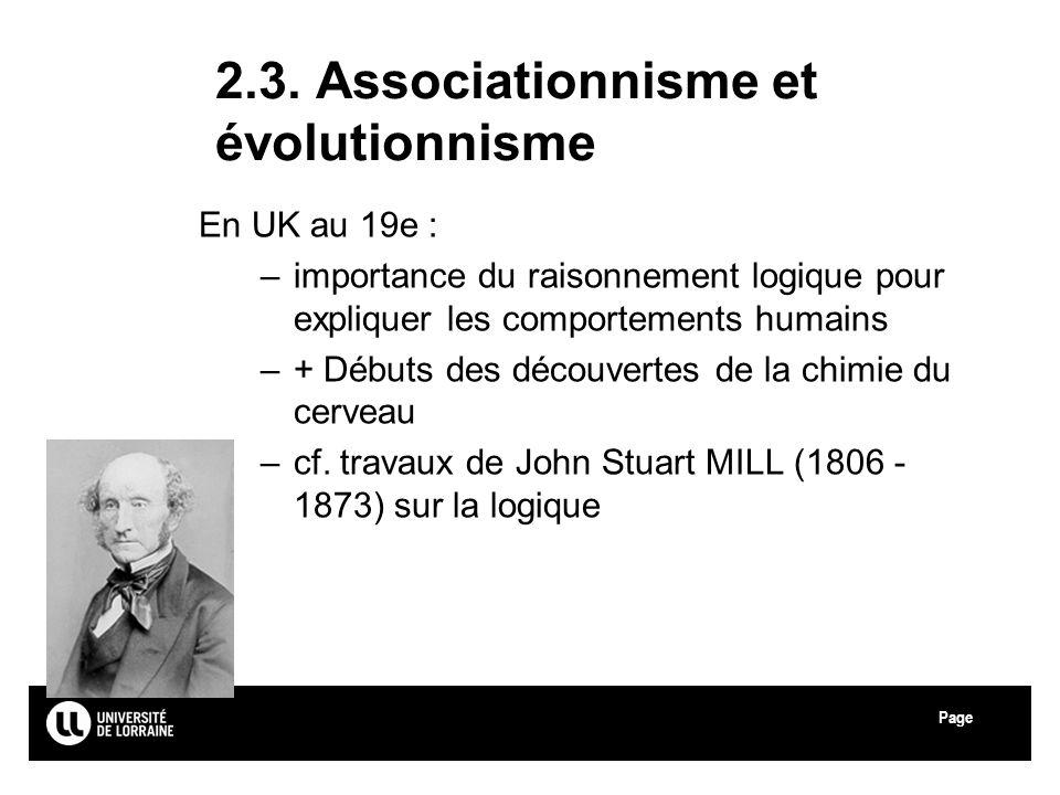 Page 2.3. Associationnisme et évolutionnisme En UK au 19e : –importance du raisonnement logique pour expliquer les comportements humains –+ Débuts des