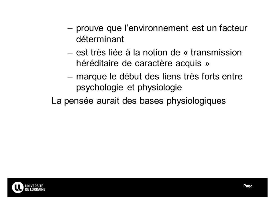 Page –prouve que lenvironnement est un facteur déterminant –est très liée à la notion de « transmission héréditaire de caractère acquis » –marque le d