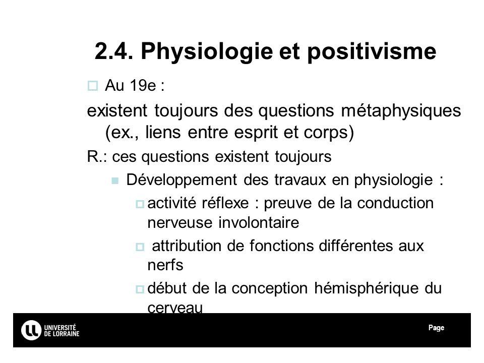 Page 2.4. Physiologie et positivisme Au 19e : existent toujours des questions métaphysiques (ex., liens entre esprit et corps) R.: ces questions exist