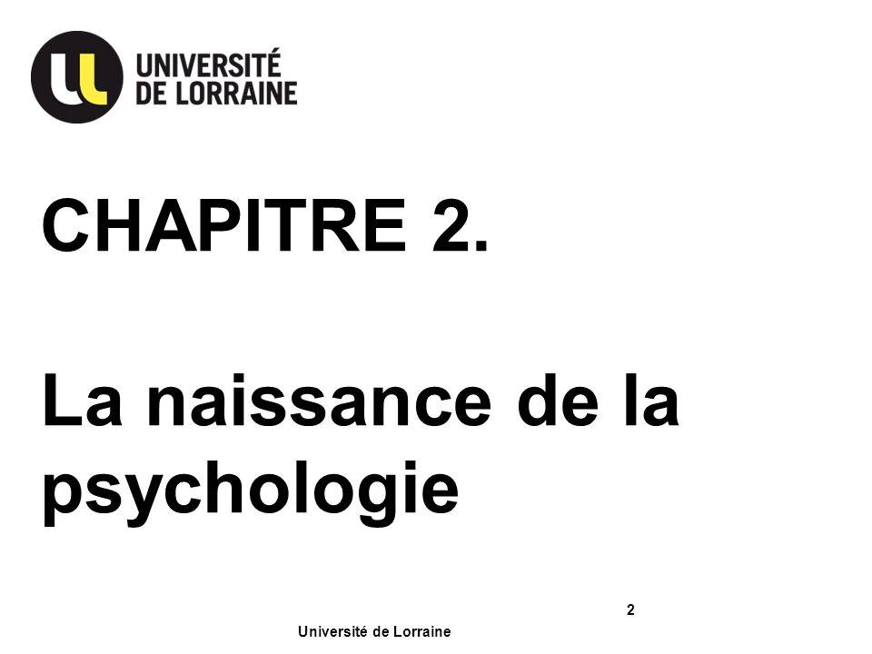 Université de Lorraine CHAPITRE 2. La naissance de la psychologie 2