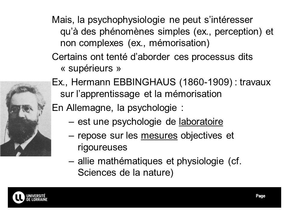 Page Mais, la psychophysiologie ne peut sintéresser quà des phénomènes simples (ex., perception) et non complexes (ex., mémorisation) Certains ont ten