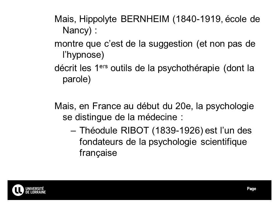 Page Mais, Hippolyte BERNHEIM (1840-1919, école de Nancy) : montre que cest de la suggestion (et non pas de lhypnose) décrit les 1 ers outils de la ps