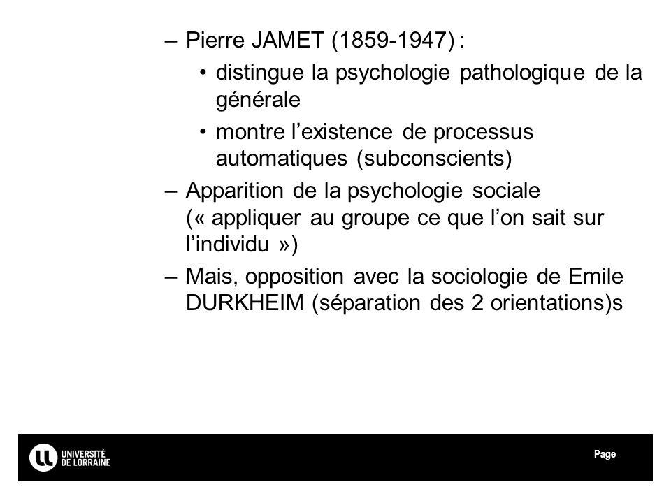 Page –Pierre JAMET (1859-1947) : distingue la psychologie pathologique de la générale montre lexistence de processus automatiques (subconscients) –App