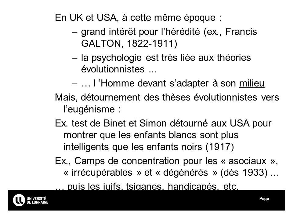 Page En UK et USA, à cette même époque : –grand intérêt pour lhérédité (ex., Francis GALTON, 1822-1911) –la psychologie est très liée aux théories évo